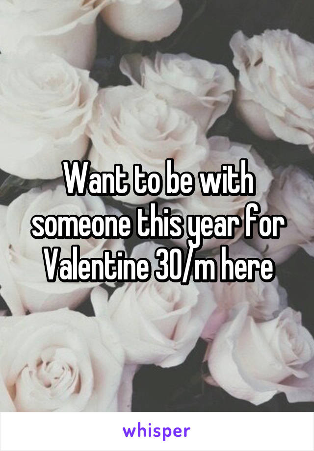 Want to be with someone this year for Valentine 30/m here