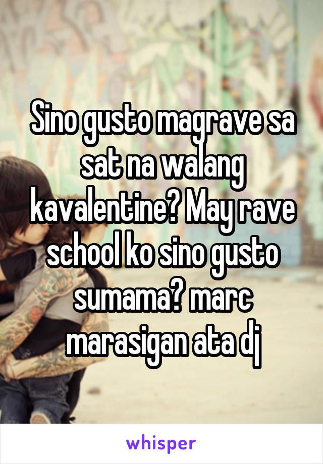 Sino gusto magrave sa sat na walang kavalentine? May rave school ko sino gusto sumama? marc marasigan ata dj