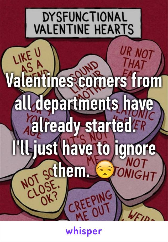 Valentines corners from all departments have already started. I'll just have to ignore them. 😒