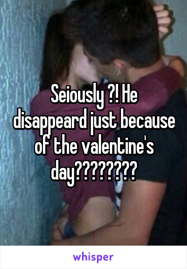 Seiously ?! He disappeard just because of the valentine's day????🙄🙄🙄😳