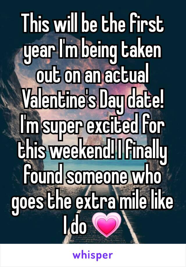 This will be the first year I'm being taken out on an actual Valentine's Day date! I'm super excited for this weekend! I finally found someone who goes the extra mile like I do 💗