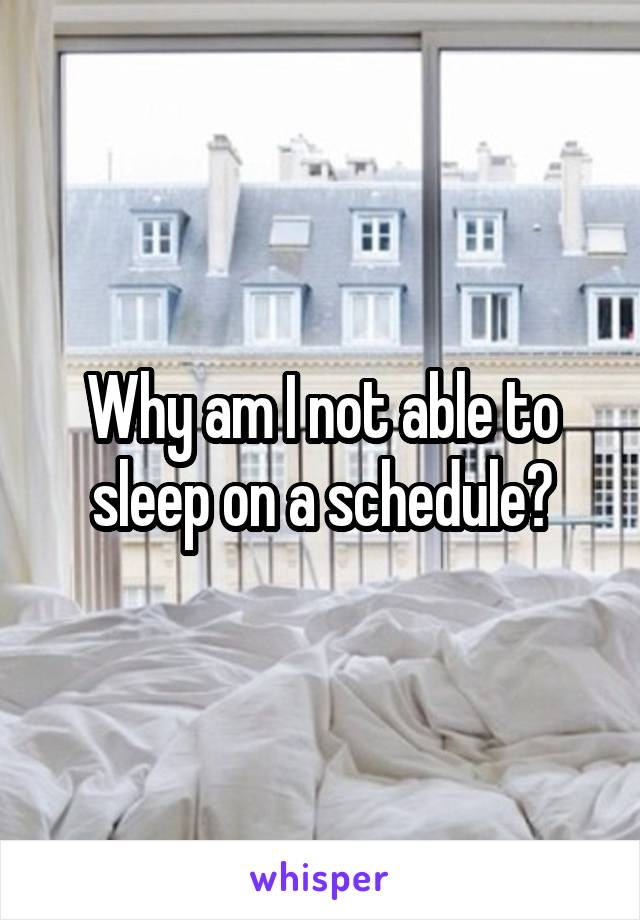 Why am I not able to sleep on a schedule?