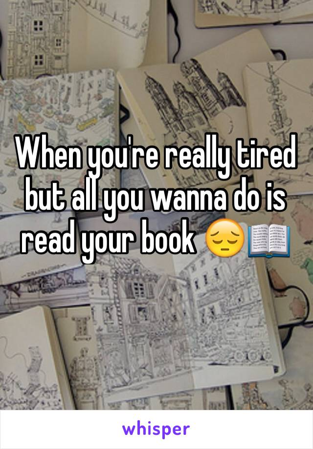 When you're really tired but all you wanna do is read your book 😔📖