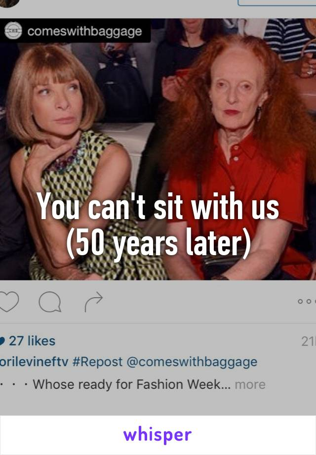 You can't sit with us (50 years later)