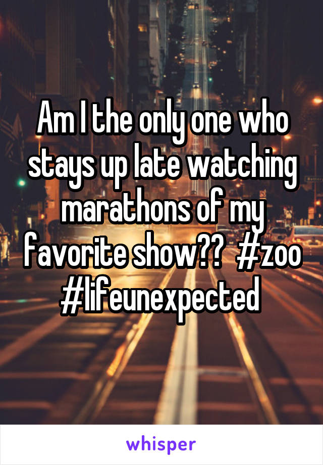 Am I the only one who stays up late watching marathons of my favorite show??  #zoo #lifeunexpected