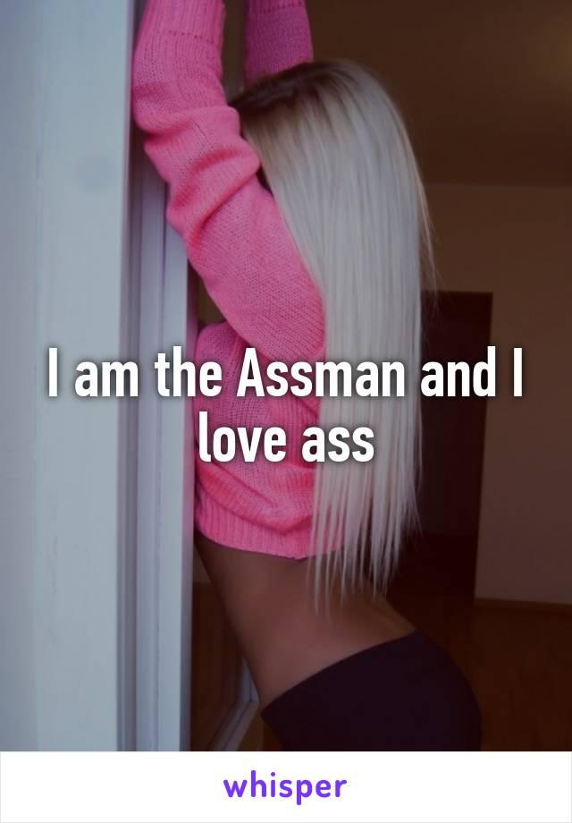 I am the Assman and I love ass