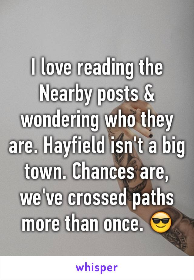 I love reading the Nearby posts & wondering who they are. Hayfield isn't a big town. Chances are, we've crossed paths more than once. 😎