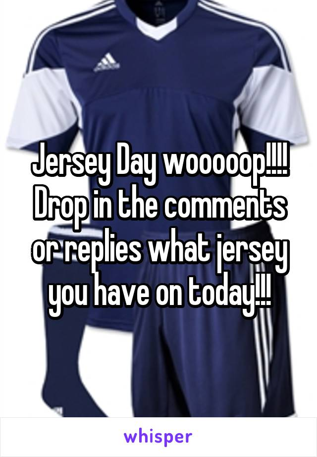 Jersey Day wooooop!!!! Drop in the comments or replies what jersey you have on today!!!