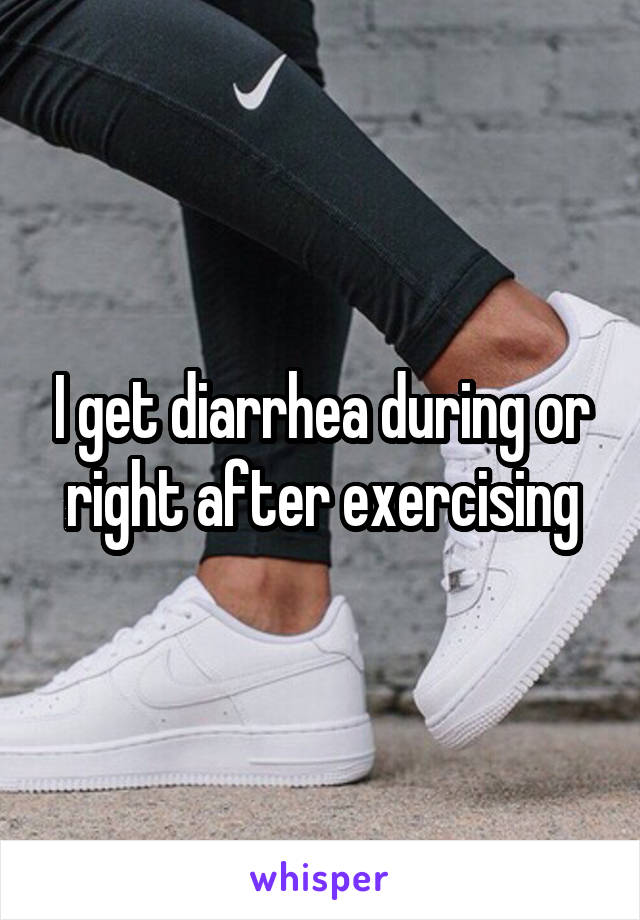 I get diarrhea during or right after exercising