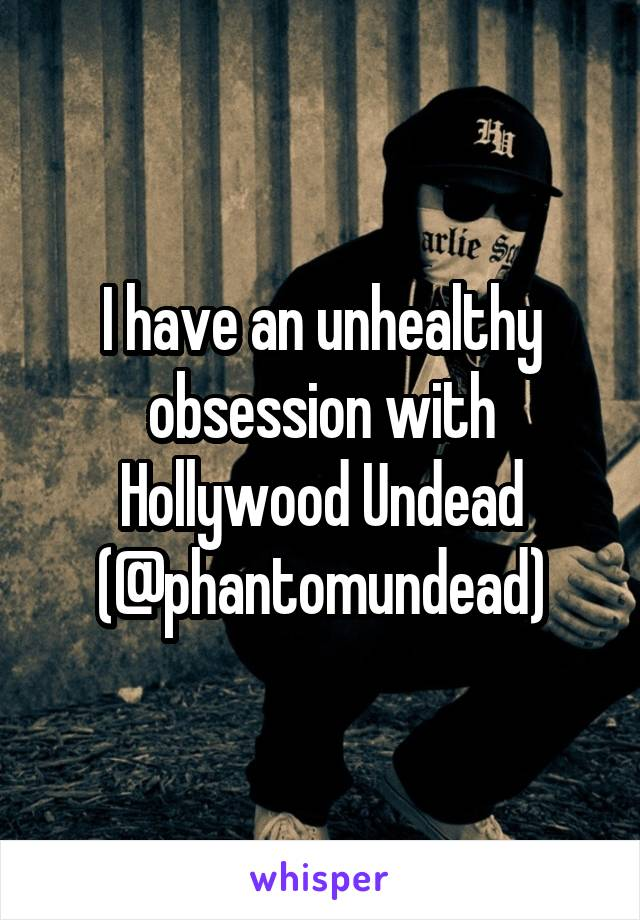 I have an unhealthy obsession with Hollywood Undead (@phantomundead)