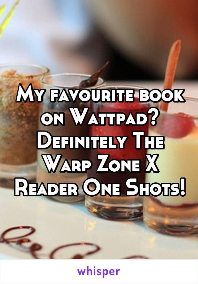 My favourite book on Wattpad? Definitely The Warp Zone X Reader One Shots!
