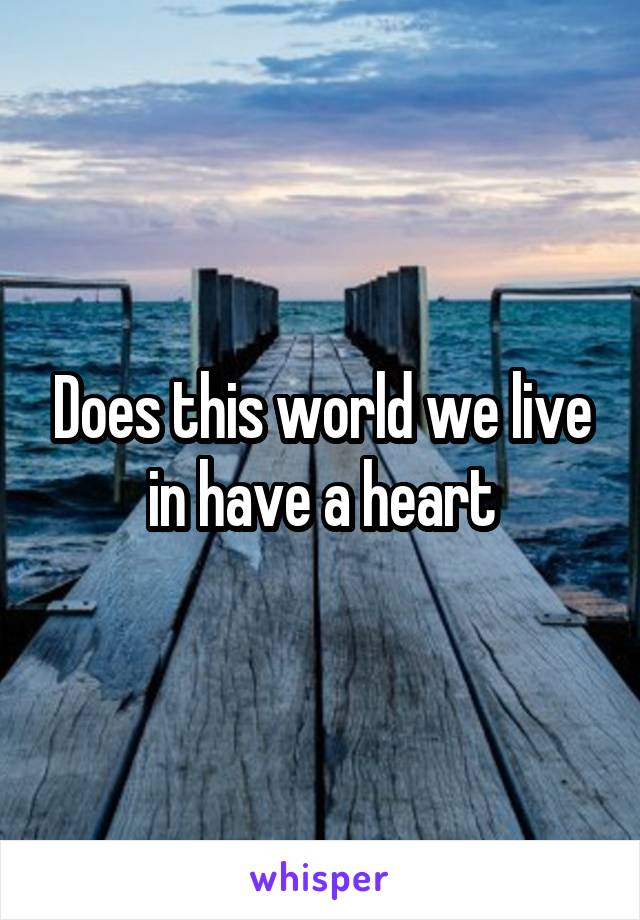 Does this world we live in have a heart