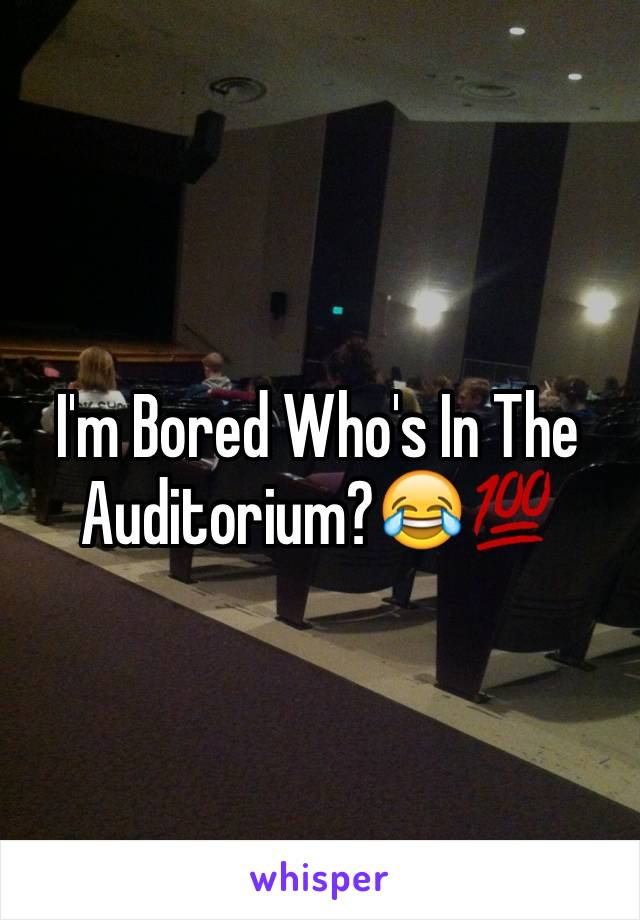 I'm Bored Who's In The Auditorium?😂💯