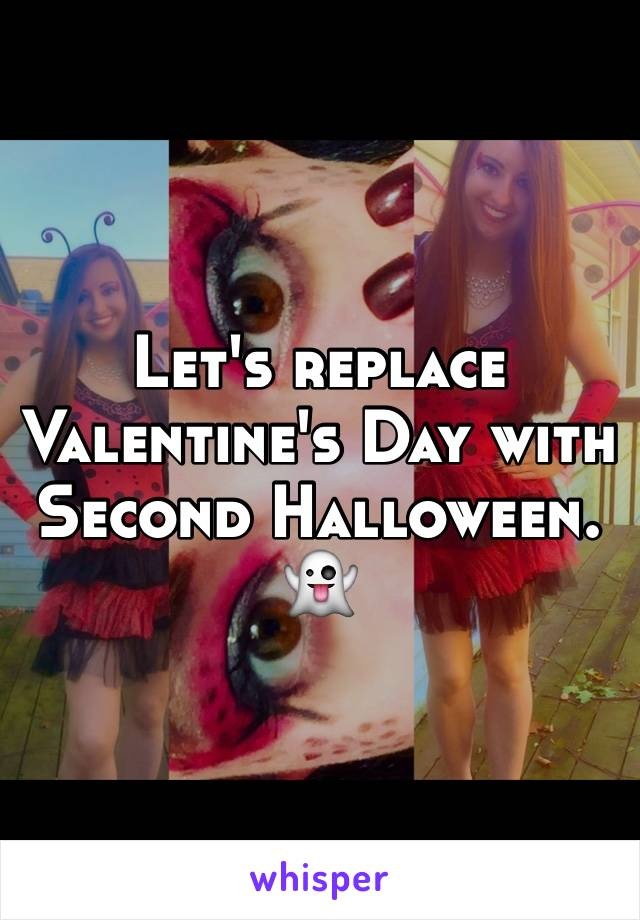 Let's replace Valentine's Day with Second Halloween. 👻