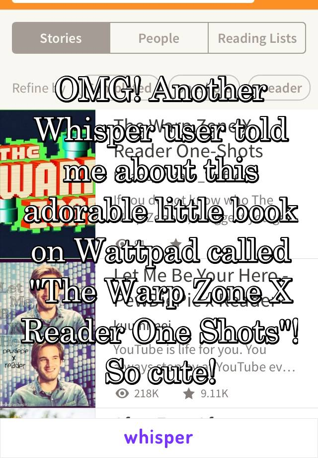"""OMG! Another Whisper user told me about this adorable little book on Wattpad called """"The Warp Zone X Reader One Shots""""! So cute!"""