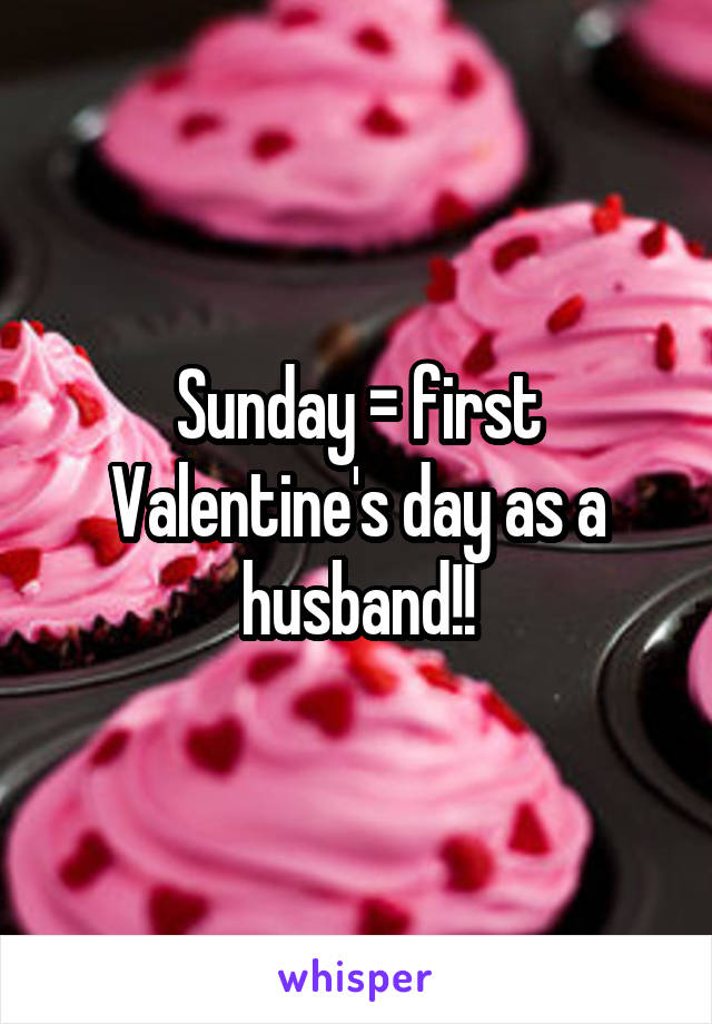 Sunday = first Valentine's day as a husband!!
