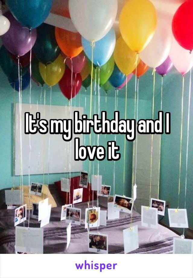 It's my birthday and I love it