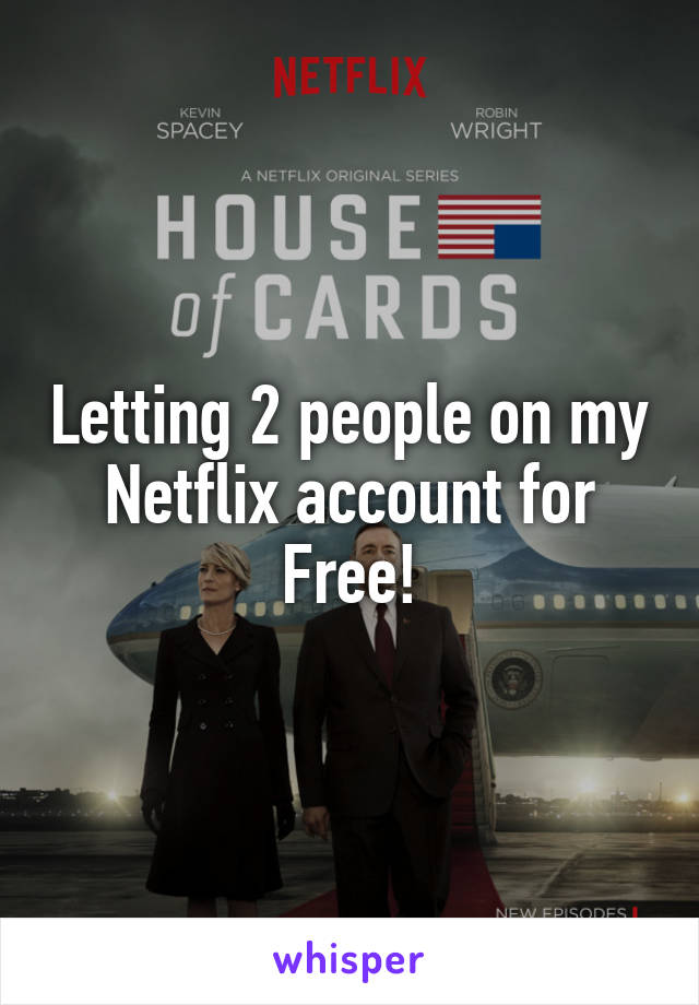 Letting 2 people on my Netflix account for Free!