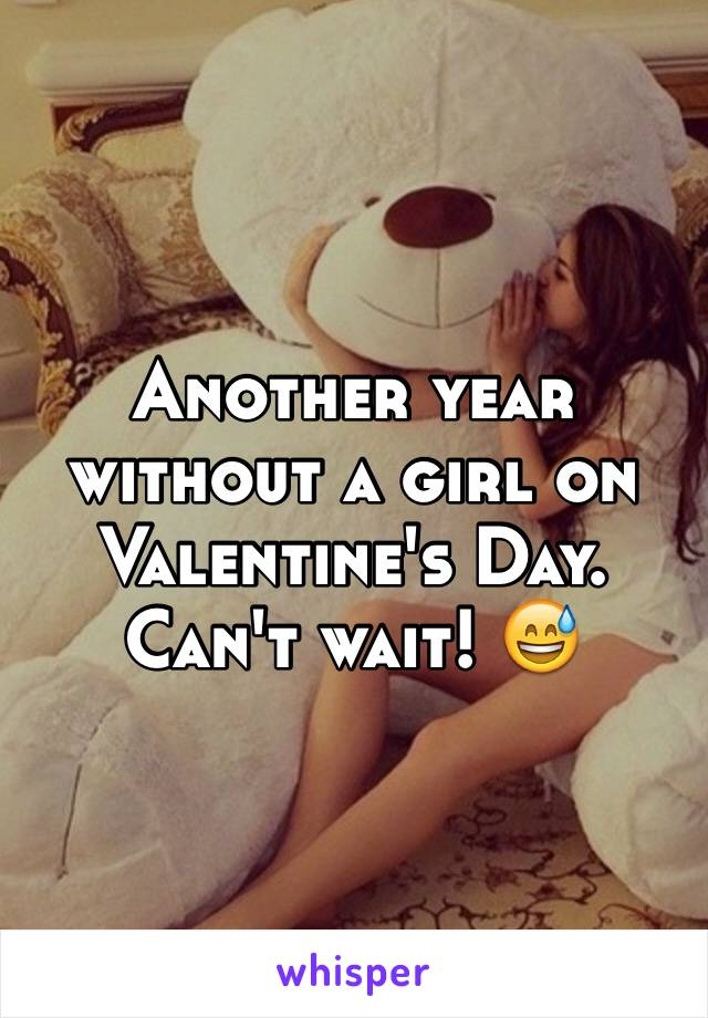 Another year without a girl on Valentine's Day. Can't wait! 😅