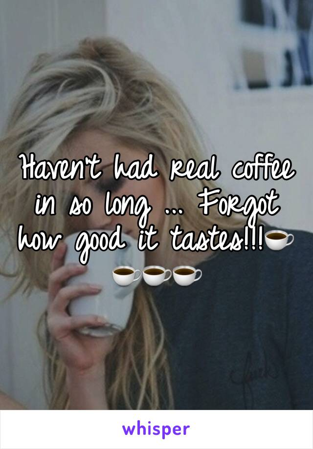 Haven't had real coffee in so long ... Forgot how good it tastes!!!☕️☕️☕️☕️