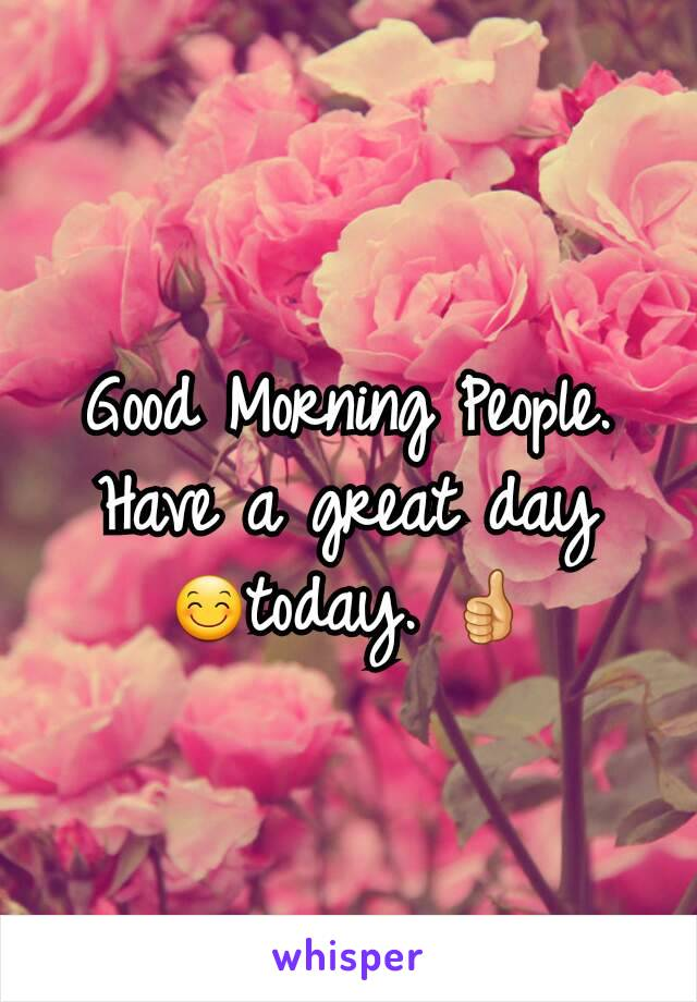 Good Morning People. Have a great day 😊today. 👍