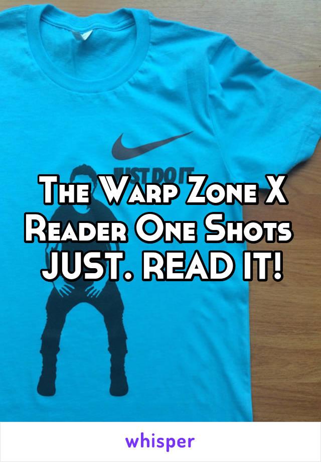 The Warp Zone X Reader One Shots  JUST. READ IT!