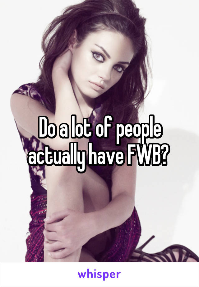 Do a lot of people actually have FWB?