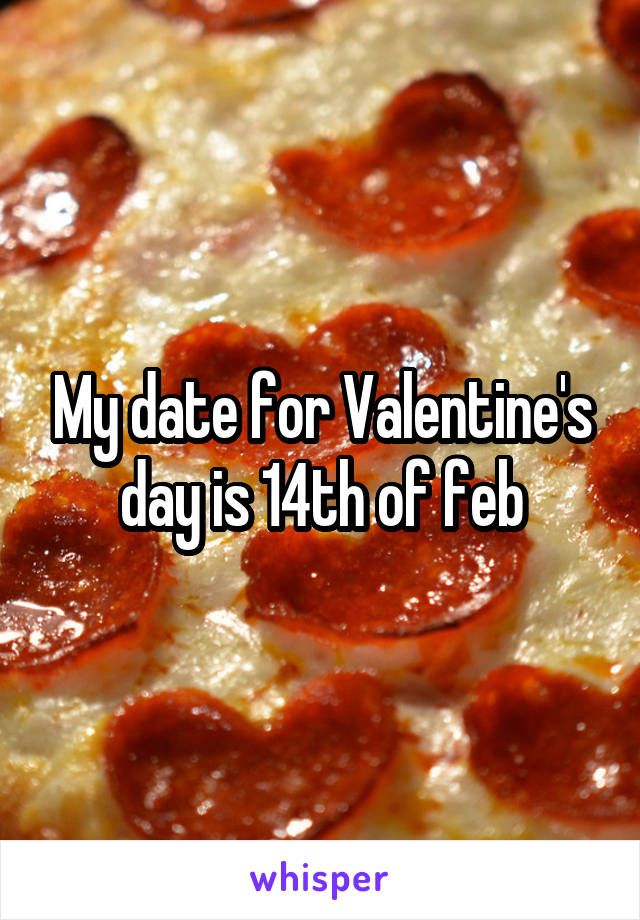 My date for Valentine's day is 14th of feb