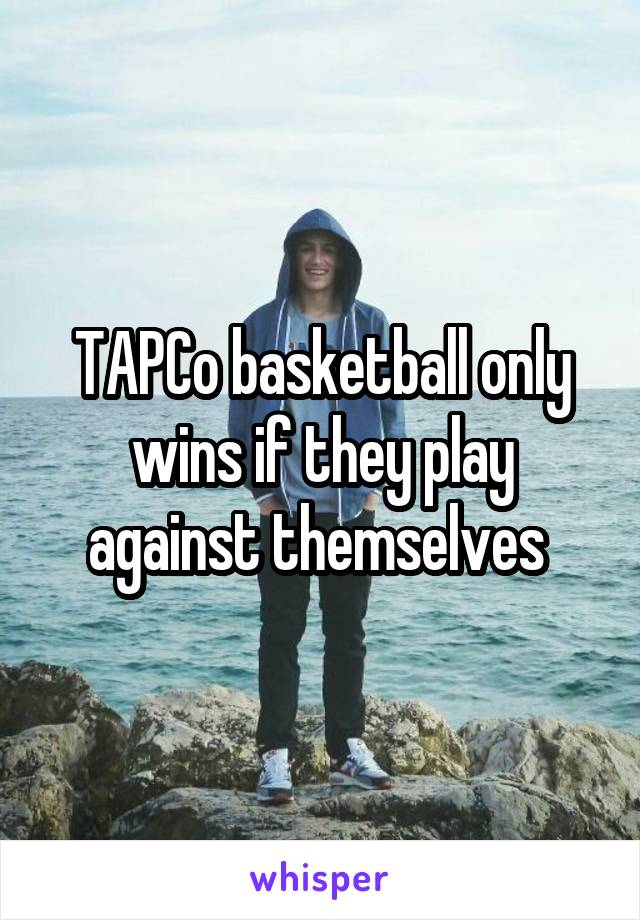 TAPCo basketball only wins if they play against themselves