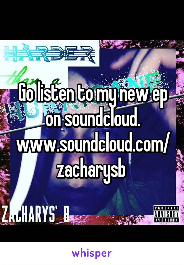 Go listen to my new ep on soundcloud. www.soundcloud.com/zacharysb