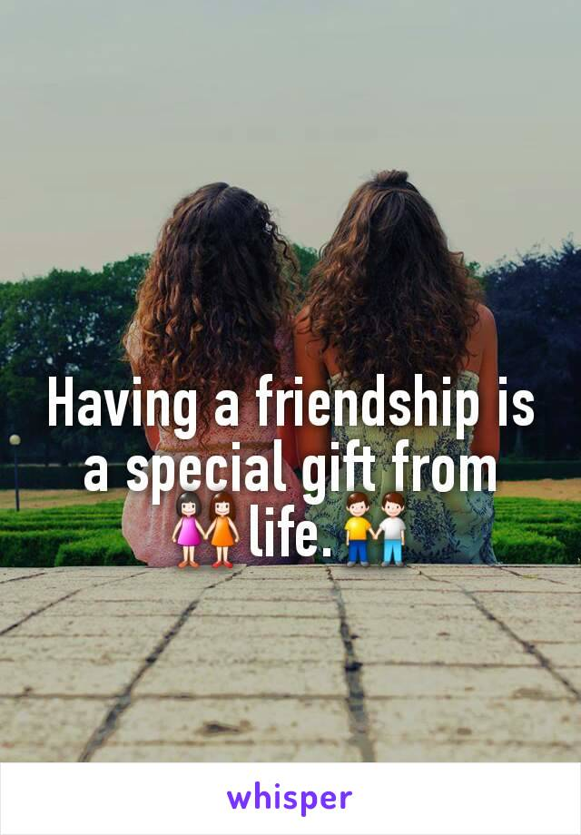 Having a friendship is a special gift from 👭life.👬