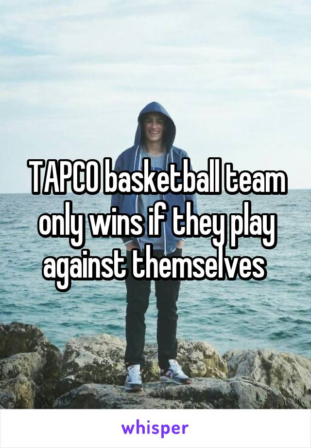 TAPCO basketball team only wins if they play against themselves