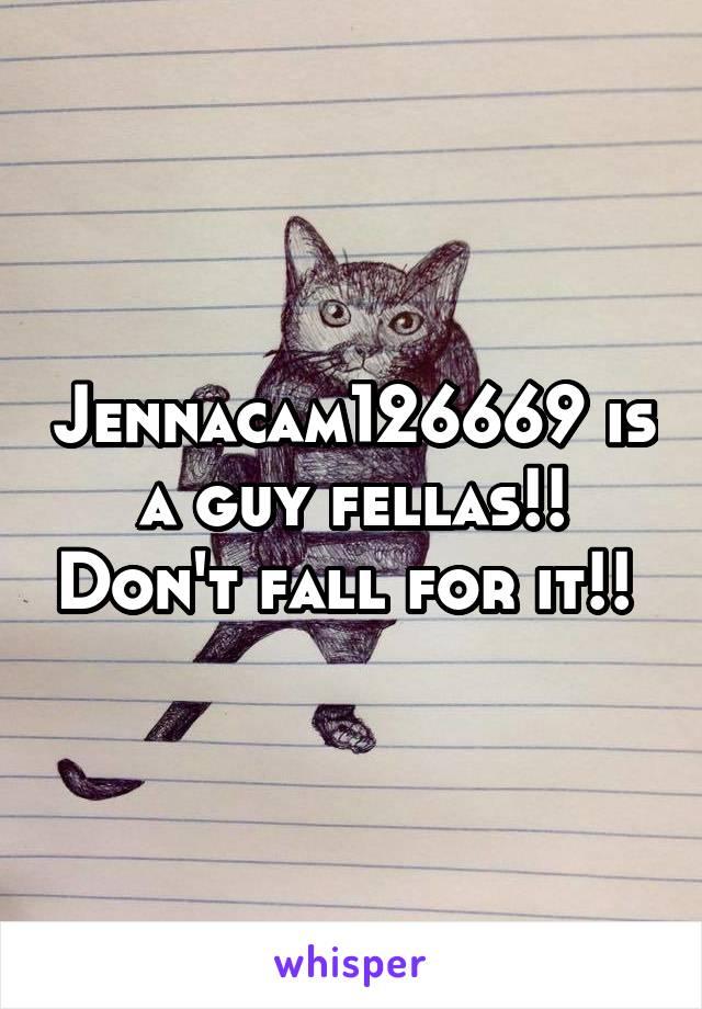 Jennacam126669 is a guy fellas!! Don't fall for it!!