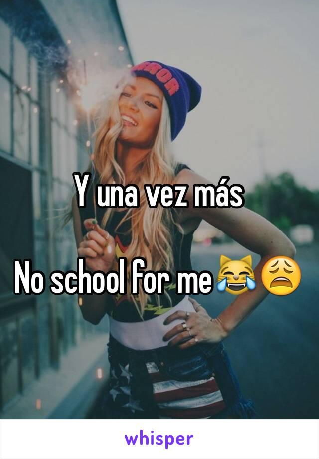 Y una vez más  No school for me😹😩