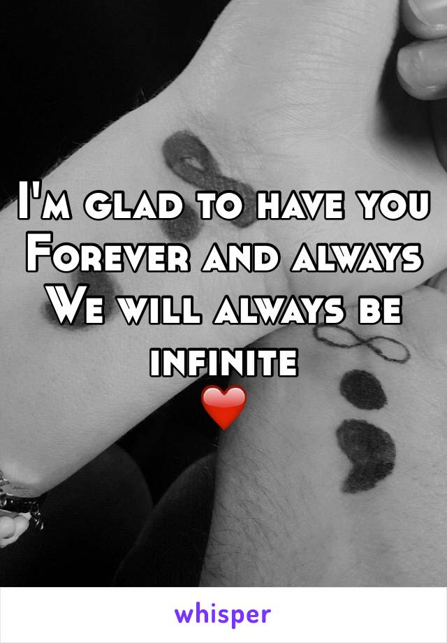 I'm glad to have you Forever and always We will always be infinite ❤️