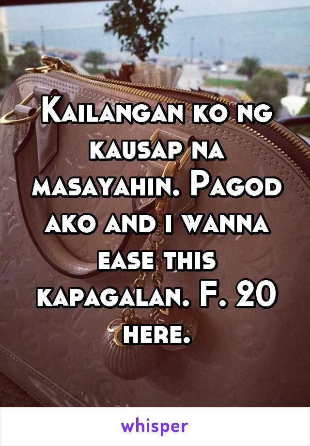 Kailangan ko ng kausap na masayahin. Pagod ako and i wanna ease this kapagalan. F. 20 here.