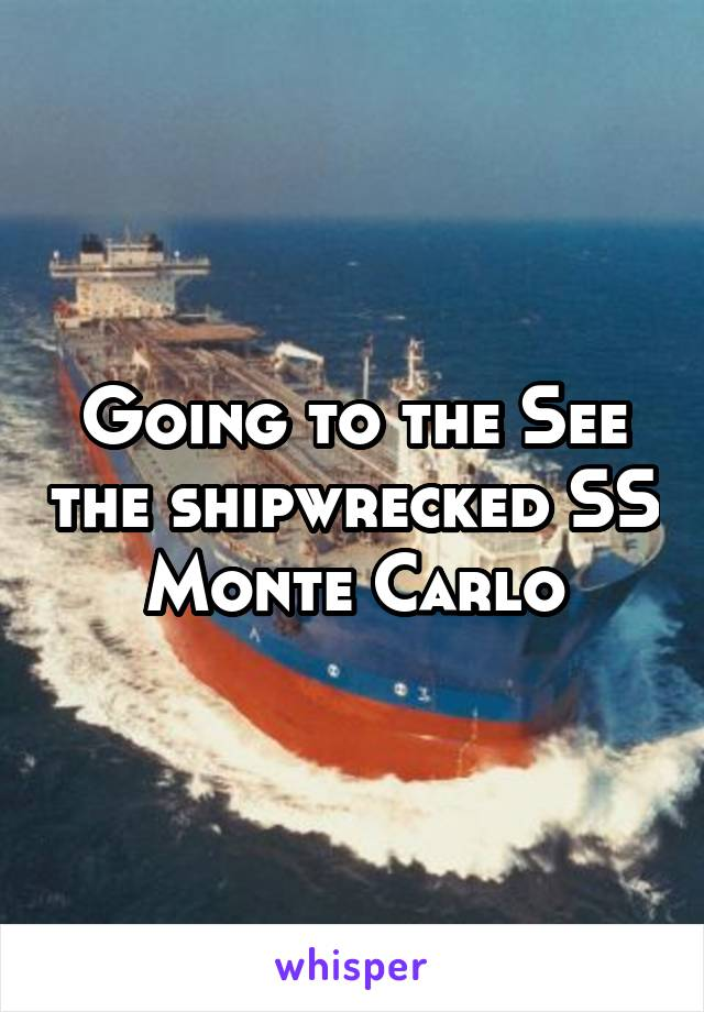 Going to the See the shipwrecked SS Monte Carlo
