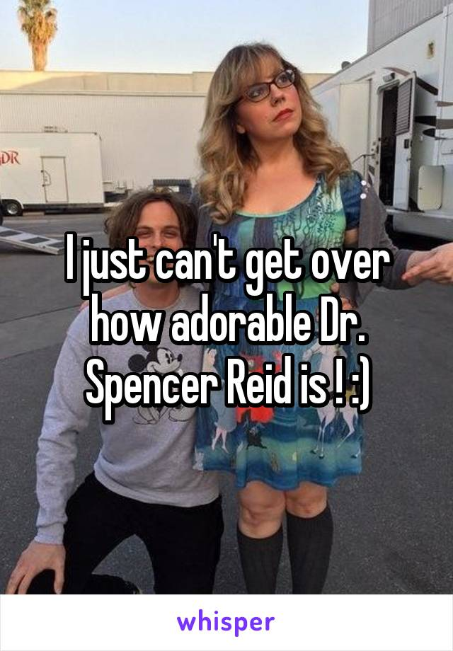 I just can't get over how adorable Dr. Spencer Reid is ! :)