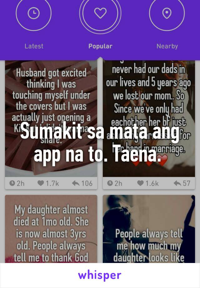 Sumakit sa mata ang app na to. Taena.