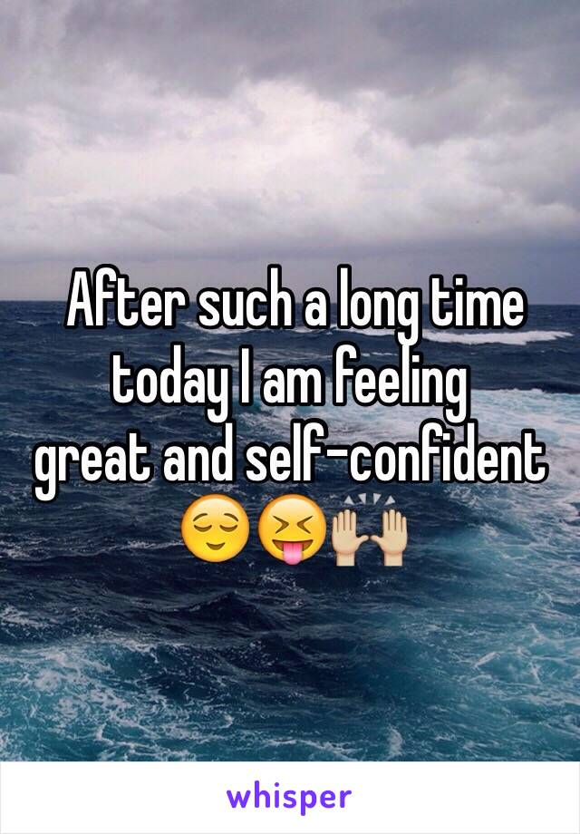 After such a long time today I am feeling  great and self-confident 😌😝🙌🏼