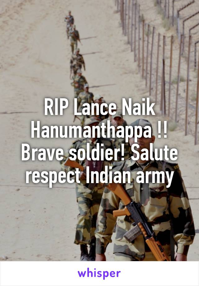 RIP Lance Naik Hanumanthappa !! Brave soldier! Salute respect Indian army