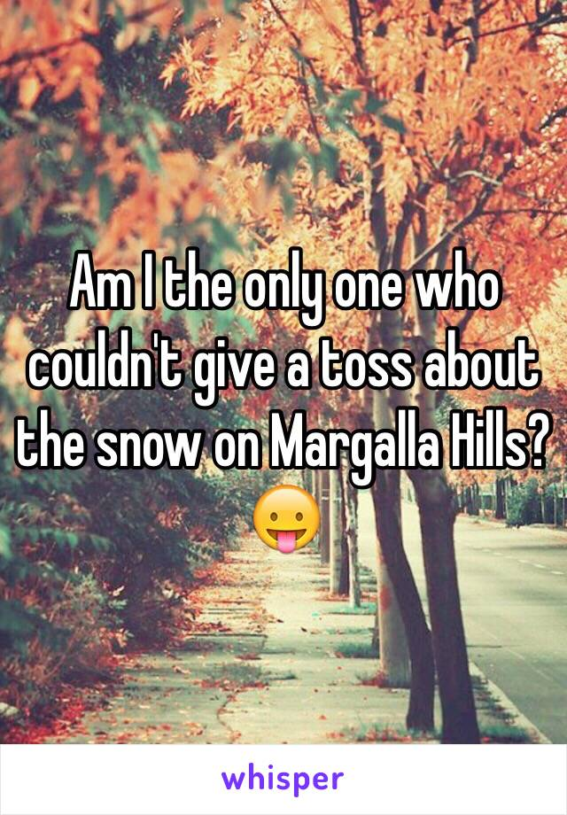 Am I the only one who couldn't give a toss about the snow on Margalla Hills? 😛