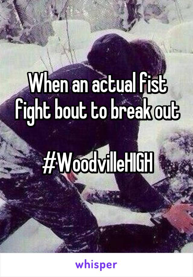 When an actual fist fight bout to break out  #WoodvilleHIGH