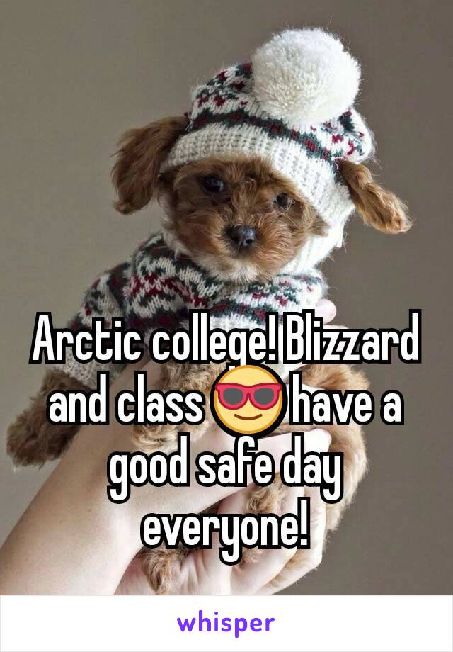 Arctic college! Blizzard and class 😎 have a good safe day everyone!