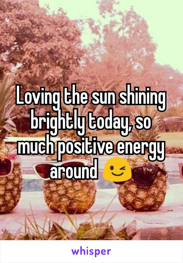 Loving the sun shining brightly today, so much positive energy around 😉