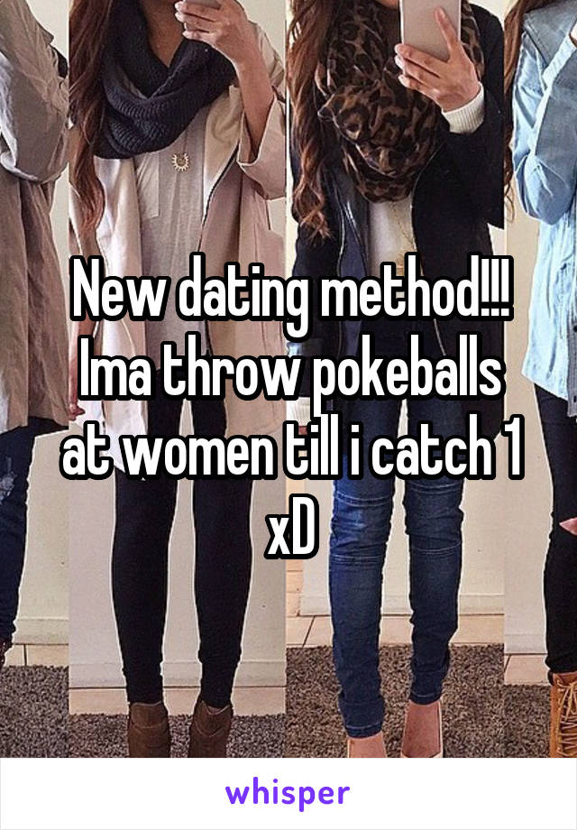 New dating method!!! Ima throw pokeballs at women till i catch 1 xD