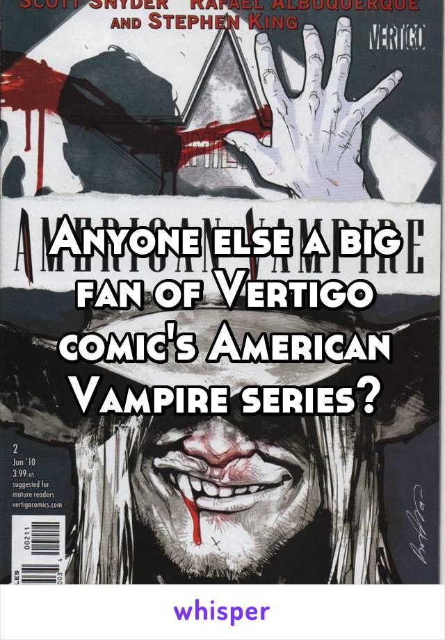 Anyone else a big fan of Vertigo comic's American Vampire series?