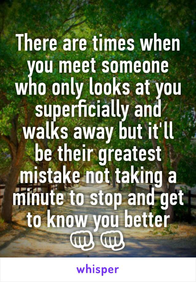 There are times when you meet someone who only looks at you superficially and walks away but it'll be their greatest mistake not taking a minute to stop and get to know you better 👊👊