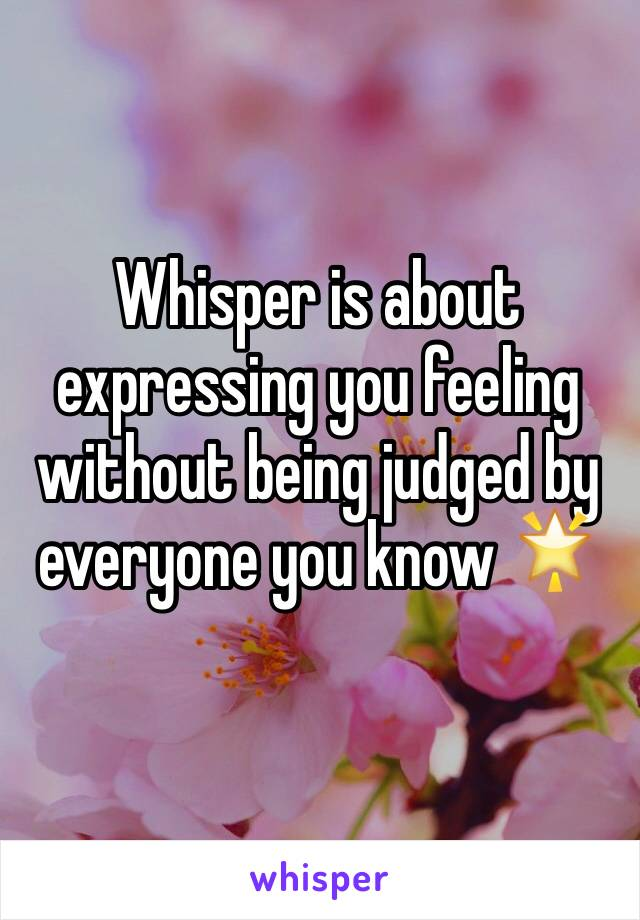 Whisper is about expressing you feeling without being judged by everyone you know 🌟