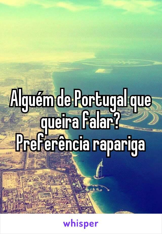 Alguém de Portugal que queira falar? Preferência rapariga